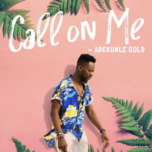 Adekunle Gold - Call On Me (Prod. By Pheelz)
