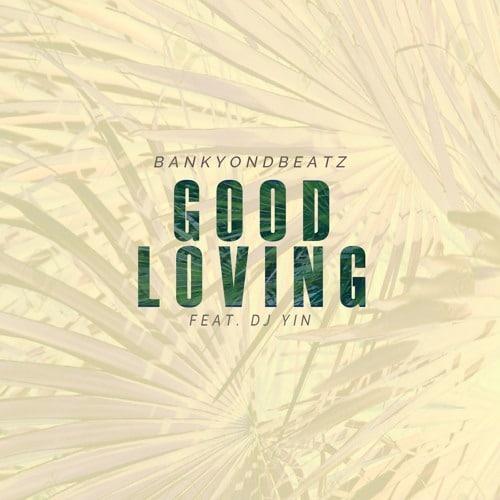 Bankyondbeatz – Good Loving (feat. DJ Yin)
