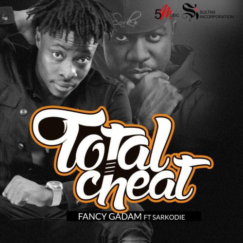 Fancy Gadam - Total Cheat (feat. Sarkodie)(Prod. By Killbeatz)