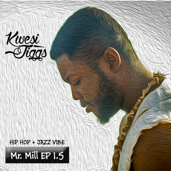Kwesi Jiggs – Mr Mill EP 1.5