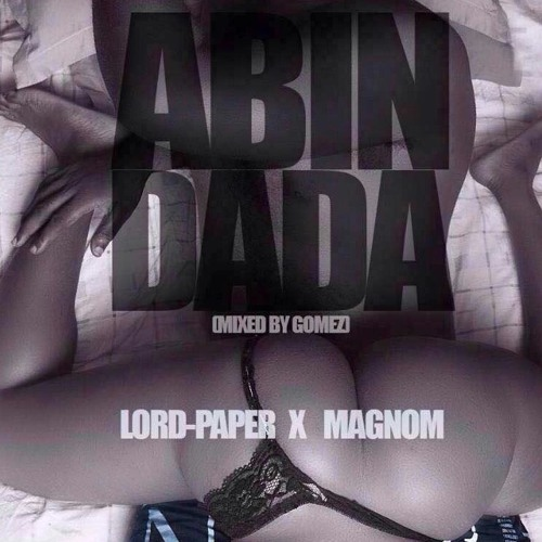 Lord Paper x Magnom - Abin Dada (Mixed By Gomez)
