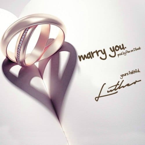 Luther – Marry You (Prod By PEE On Da Beat)