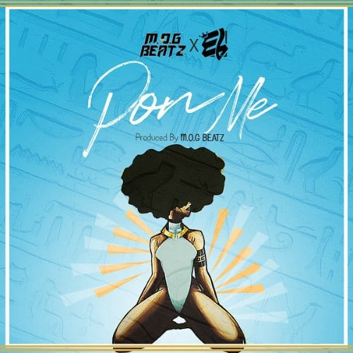 M.O.G Beatz – Pon Me (ft. E.L)(Prod. By M.O.G Beatz)