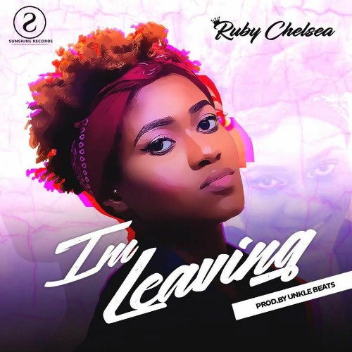 Ruby Chelsea – I'm Leaving (Prod. By Unkle Beatz)