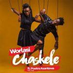 Worlasi - Chaskele (feat. Poetra Asantewa)(Prod. By Kuvie)
