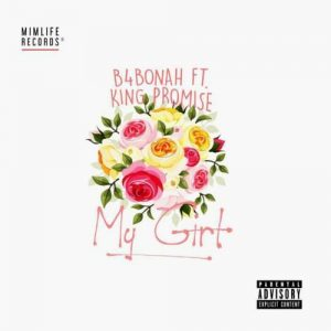 B4Bonah - My Girl (feat. King Promise)(Prod. By Killbeatz)