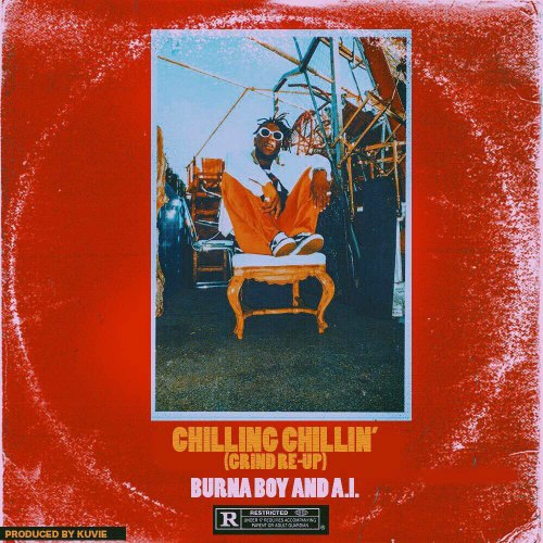 Burna Boy & A.I. – Chilling Chillin (Grind Re-Up)(Prod By Kuvie)