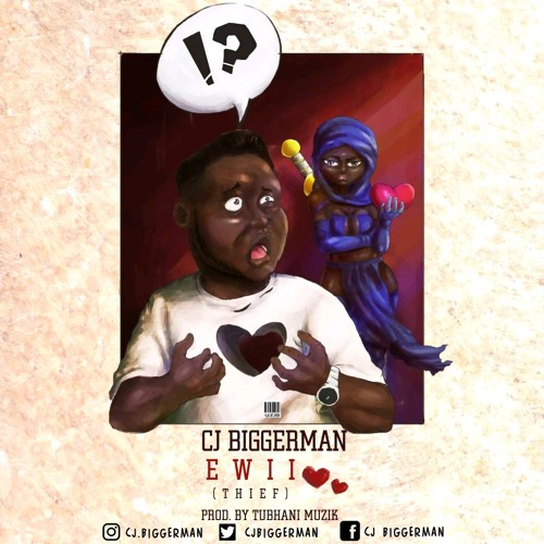 CJ Biggerman – Ewii (Prod. By Tubhani Muzik)