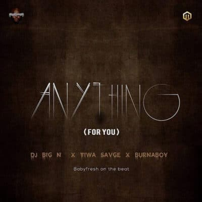 DJ Big N – Anything (For You)(feat. Tiwa Savage & Burna Boy)
