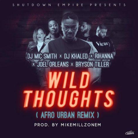 DJ Mic Smith – Wild Thoughts (AfroUrban Remix)(feat. Joel Orleans )