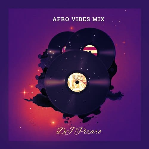 DJ Pizaro – Afro Vibes Mix Vol. 1