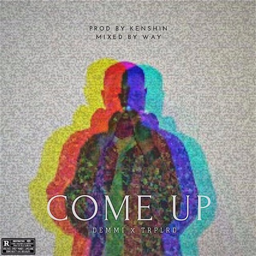 Demmi - Come Up (feat. TrpLrd)(Prod. By Kenshin) EXPLICIT