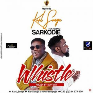 Kurl Songx - Whistle (feat. Sarkodie)(Prod. By Kaywa)