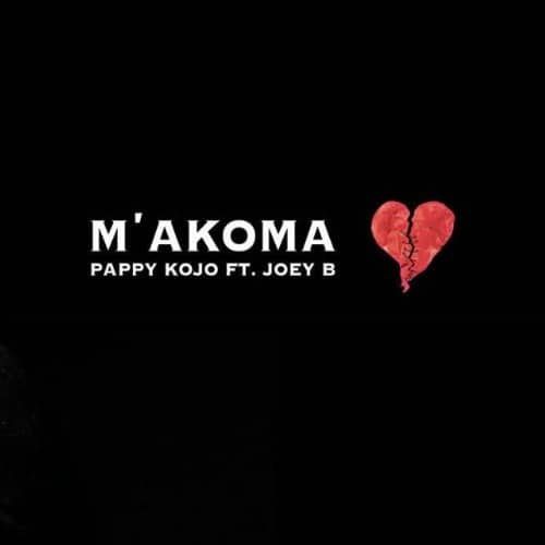Pappy Kojo - M'akoma (Feat. .Joey B)(Prod. By Kuvie)