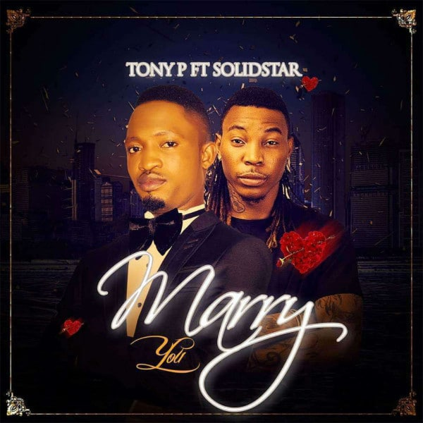 Tony P – Marry You (feat. Solidstar)
