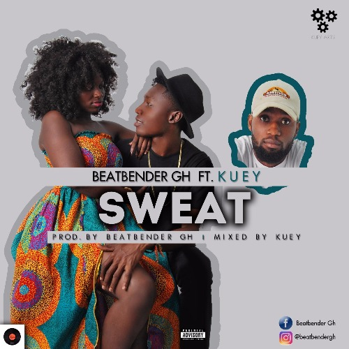 Beatbender Gh - Sweat (feat. Kuey)(Prod. By Beatbender Gh)