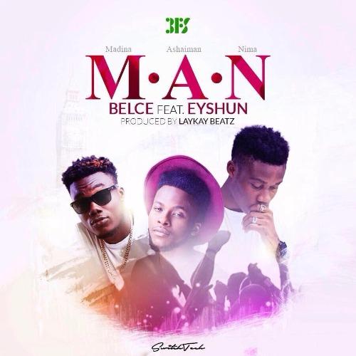 Belce – M.A.N (feat. Eyshun )(Prod. by Laykay Beatz)