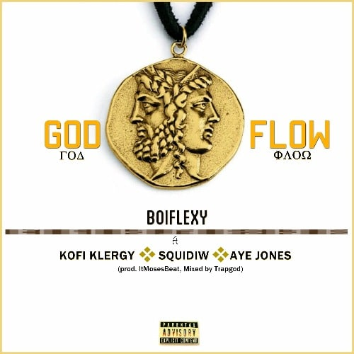 Boiflexy – God Flow (feat Kofi Klergy x Squidiw x Aye Jones)(Prod. By itMosesbeat)