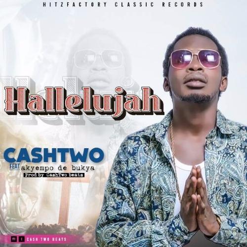 Cashtwo - Hallelujah (Feat. Akyempo De Bukya)(Prod. by Cashtwo)