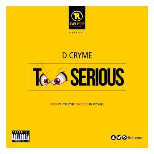 D Cryme – Too Serious (Prod. By Hype Lyrix)