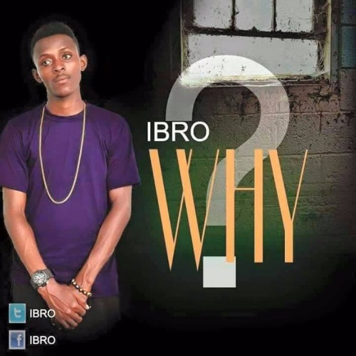 Ibro – Why (Prod. By Salmmy K)