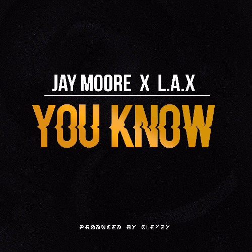 Jay Moore x L.A.X - You Know (Prod By Clemzy)
