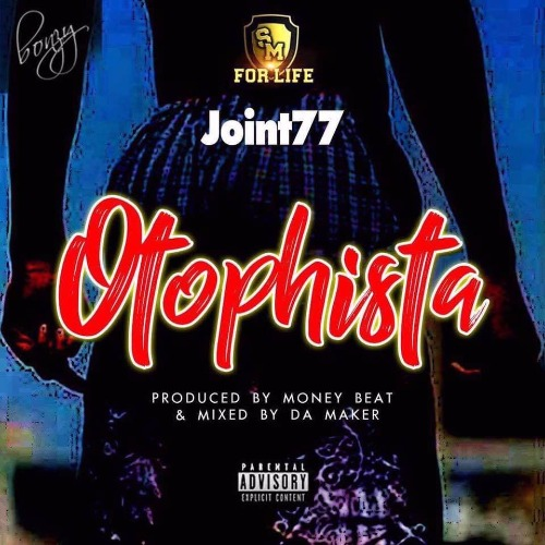 Joint 77 – Otophista (Prod By Monie Beatz)