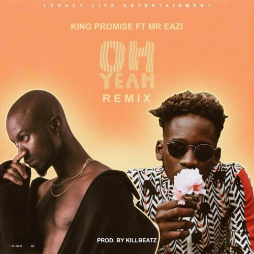 King Promise – Oh Yeah (Remix)(feat. Mr. Eazi)(Prod. by Killbeatz)