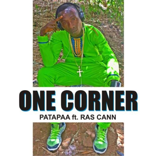 Patapaa – One Corner (feat. Ras Cann)(Prod. By Morgan Beat)