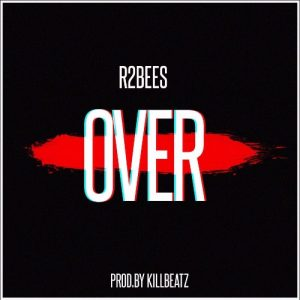 R2bees - Over (Prod By KillBeatz)