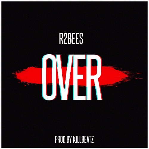 R2bees – Over (Prod By KillBeatz)