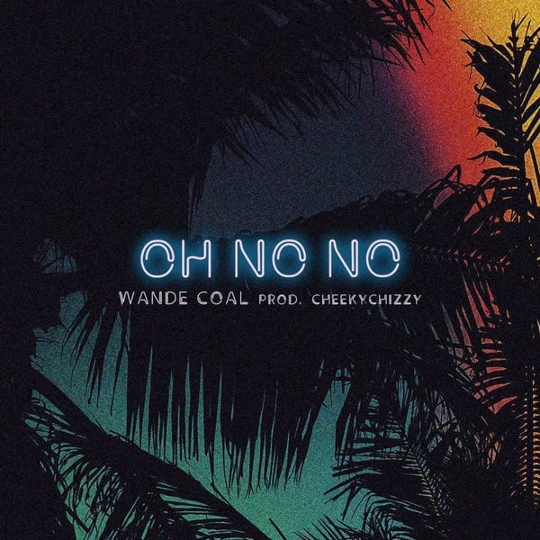 Wande Coal – Oh No No (Prod. By Cheeky Chizzy)