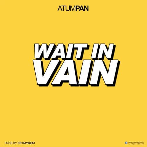 Atumpan – Wait in Vain (Prod. By Dr Ray Beat)