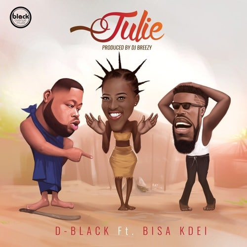 D-Black - Julie (feat. Bisa Kdei)(Prod. By DJ Breezy)