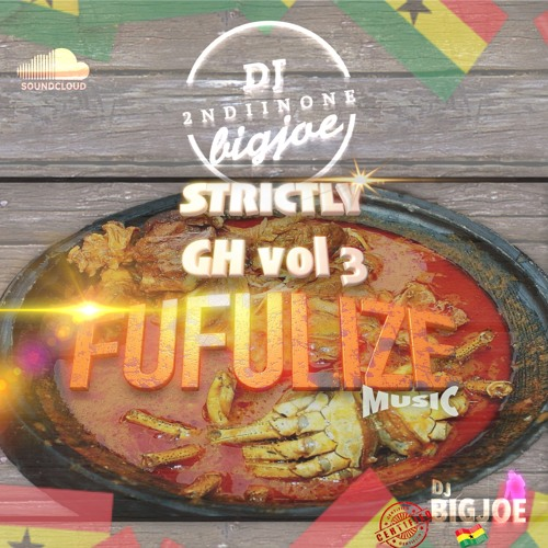 DJ BigJoe – Strictly GH Vol 3 (Fufulize Music)