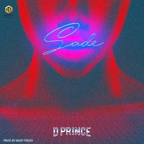 D'Prince - Sade (Prod By Baby Fresh)