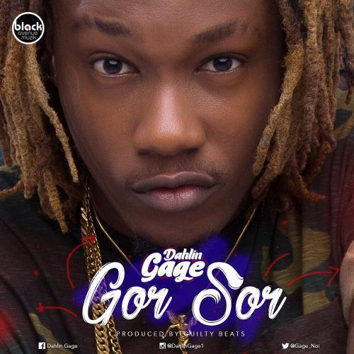 Dahlin Gage – Gor Sor (Prod. By Guilty Beatz)