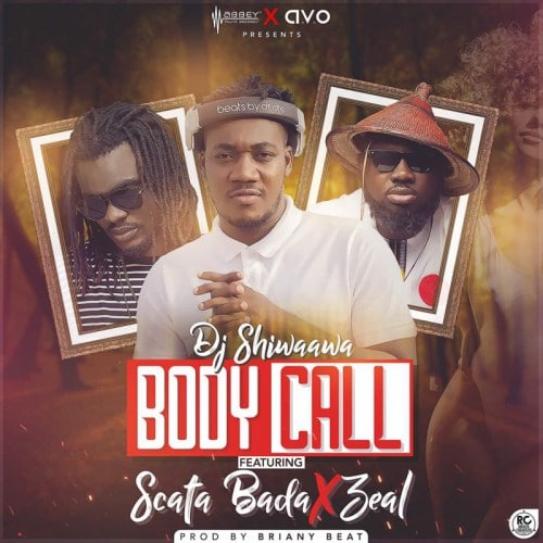 DJ Shiwaawa – Body Call (feat. Scata Bada x Zeal)(Prod. By Brainy Beatz)