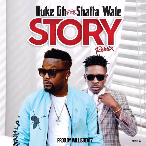 Duke - Story Remix (feat. Shatta Wale)(Prod. By WillisBeatz)