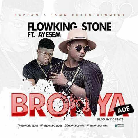 Flowking Stone – Bronya Ade (Feat. Ayesem)(Prod. By K.C Beatz)