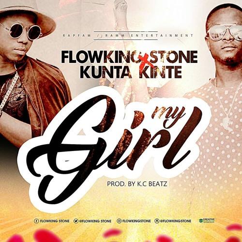 Flowking Stone – My Girl (feat. Kunta Kinte)(Prod. By K.C Beatz)