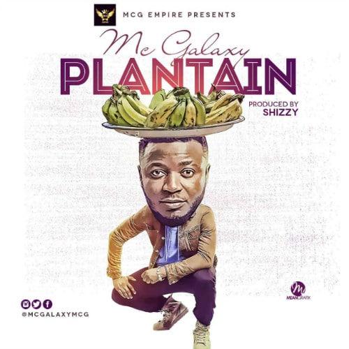 MC Galaxy – Plantain (Prod. By Shizzi)