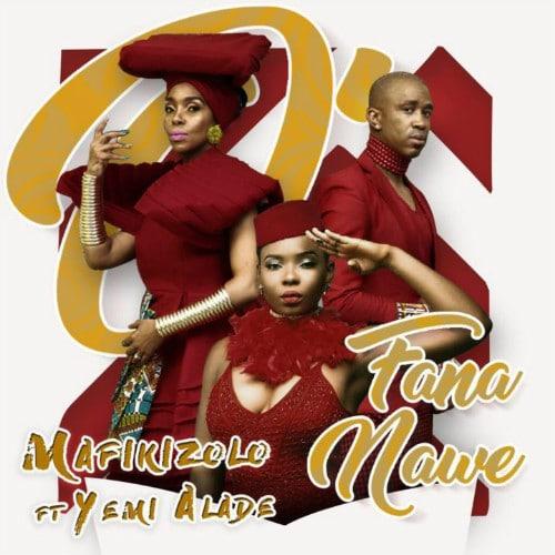 Mafikizolo – O Fana Nawe (feat. Yemi Alade)(Prod. By DJ Maphorisa x Masterkraft)