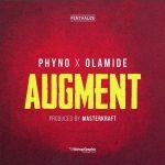 Phyno - Augment (feat. Olamide)(Prod. By Masterkraft)