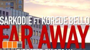 VIDEO: Sarkodie - Far Away (feat. Korede Bello )