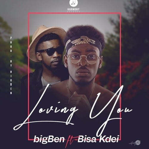 bigBen – Loving You (feat. Bisa Kdei)(Prod. By bigBen)