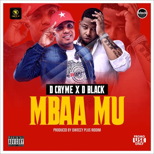 D Cryme X D-Black – Mbaa Mu (Prod By Qweccy Plus Riddim)
