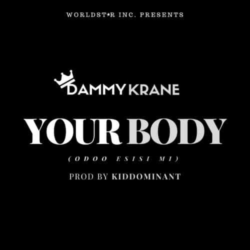 Dammy Krane – Your Body (Odoo Esisi Mi)(Prod. By Kiddominant)