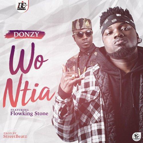 Donzy – Wo Ntia (feat. Flowking Stone)(Prod. By Streetbeatz)