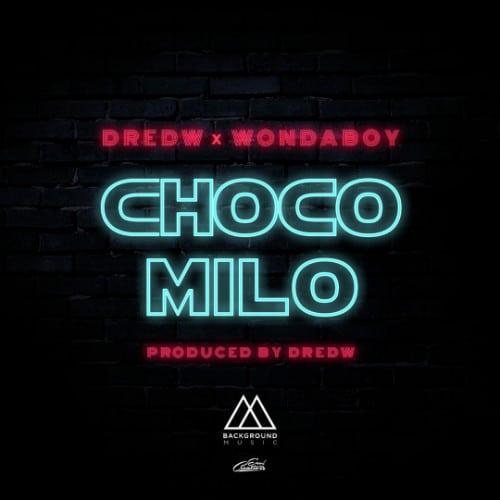 DredW x WondaBoy – Choco Milo (Prod. By DredW)